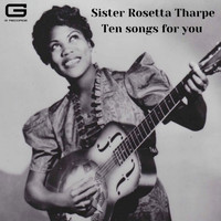 Sister Rosetta Tharpe - Ten songs for you