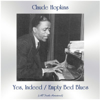 Claude Hopkins - Yes, Indeed / Empty Bed Blues (All Tracks Remastered)