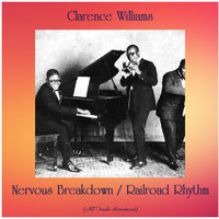 Clarence Williams - Nervous Breakdown / Railroad Rhythm (All Tracks Remastered)