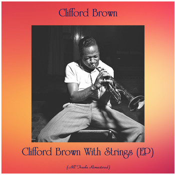 Clifford Brown - Clifford Brown With Strings (EP) (All Tracks Remastered)