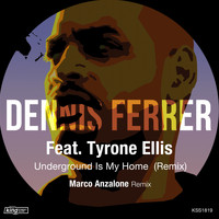 Dennis Ferrer feat. Tyrone Ellis - Underground Is My Home (Remix)