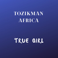 Tozikman Africa - True Girl