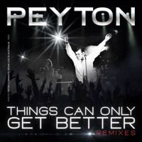 Peyton - Things Can Only Get Better (Remixes)