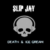 Slip Jay - Death & Ice Cream
