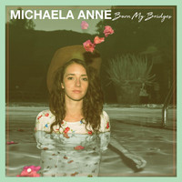 Michaela Anne - Burn My Bridges