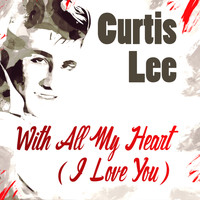 Curtis Lee - With All My Heart (I Love You)