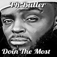 T R Butler - Doin the Most