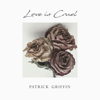 Patrick Griffin - Love is Cruel