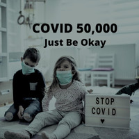 Chris Kaye - Covid 50,000 (Just Be Okay)
