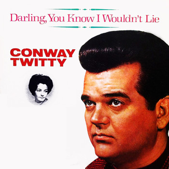 Conway Twitty - Darling, You Know I Wouldn't Lie