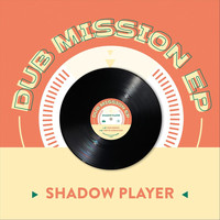 Shadow Player - Dub Mission EP