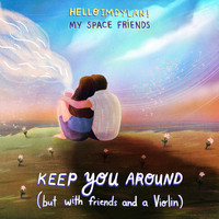 Helloimdylan & My Space Friends - Keep You Around (But with Friends and a Violin)