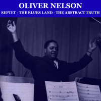 Oliver Nelson - Septet-The Blues Land-The Abstract Truth