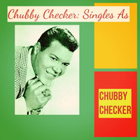 Chubby Checker - Chubby Checker: Singles As