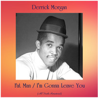 Derrick Morgan - Fat Man / I'm Gonna Leave You (All Tracks Remastered)
