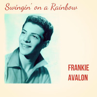 Frankie Avalon - Swingin' on a Rainbow