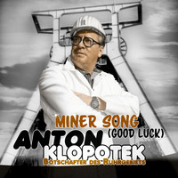 Anton Klopotek - Miner Song (Good Luck)