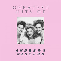 Andrews Sisters - The Greatest Hits Of