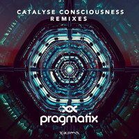 Pragmatix - Catalyse Consciousness (Remixes)