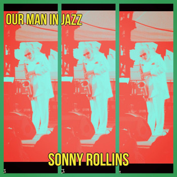 Sonny Rollins - Our Man in Jazz