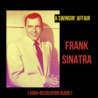 Frank Sinatra - A Swingin' Affair (High-Resolution Audio)