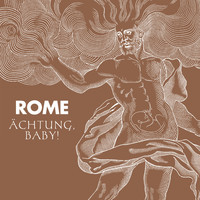 Rome - Ächtung, Baby!