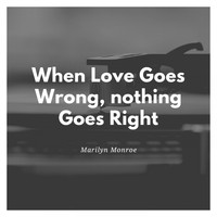 Marilyn Monroe - When Love Goes Wrong,nothing Goes Right