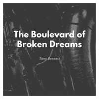 Tony Bennett - The Boulevard of Broken Dreams