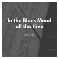 Glenn Miller - In the Blues Mood all the time