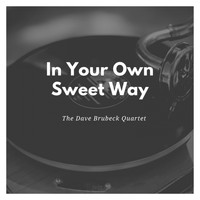 The Dave Brubeck Quartet - In Your Own Sweet Way
