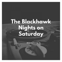 Miles Davis - The Blackhawk Nights on Saturday