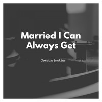 Gordon Jenkins - Married I Can Always Get
