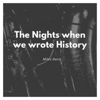 Miles Davis - The Nights when we wrote History