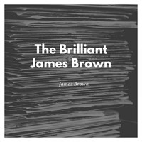 James Brown And His Famous Flames - The Brilliant James Brown