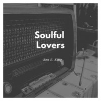 Ben E. King - Soulful Lovers