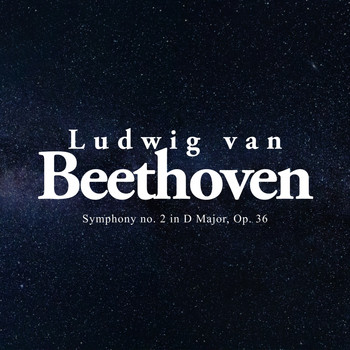 Ludwig van Beethoven - Symphony no. 2 in D Major, Op. 36