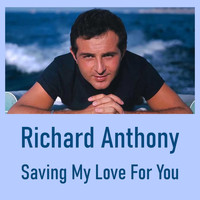 Richard Anthony - Saving My Love For You
