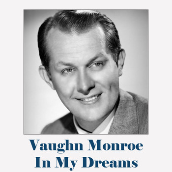 Vaughn Monroe - In My Dreams