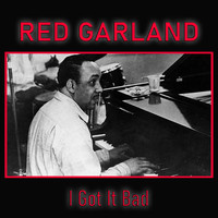 Red Garland - I Got It Bad