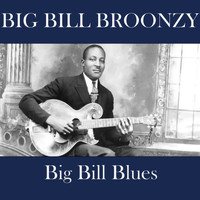 Big Bill Broonzy - Big Bill Blues