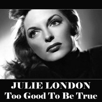 Julie London - Too Good To Be True