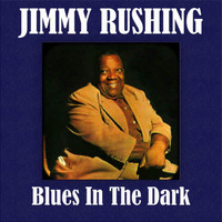 Jimmy Rushing - Blues In The Dark
