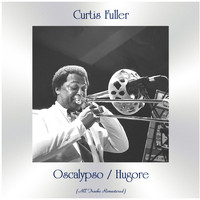 Curtis Fuller - Oscalypso / Hugore (All Tracks Remastered)