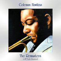 Coleman Hawkins - The Remasters (All Tracks Remastered)