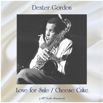 Dexter Gordon - Love for Sale / Cheese Cake (All Tracks Remastered)