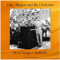 Duke Ellington And His Orchestra - Mood Indigo / Solitude (All Tracks Remastered)