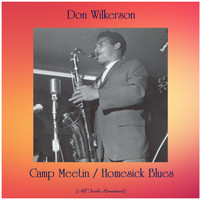 Don Wilkerson - Camp Meetin / Homesick Blues (All Tracks Remastered)