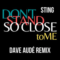 Sting - Don't Stand So Close To Me (Dave Audé Remix)