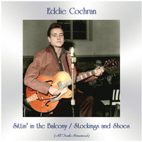 Eddie Cochran - Sittin' in the Balcony / Stockings and Shoes (All Tracks Remastered)