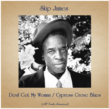 Skip James - Devil Got My Woman / Cypress Grove Blues (All Tracks Remastered)